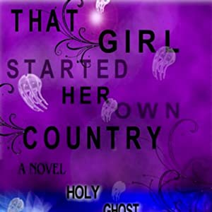 That Girl Started Her Own Country: Sixth in the Series of Sequels to the Count of Monte Cristo | [Holy Ghost Writer]