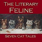 The Literary Feline: Seven Cat Tales | Edgar Allan Poe,Emile Zolà,Morley Robert,Ambrose Bierce,Rudyard Kipling, Saki,Lord Halifax