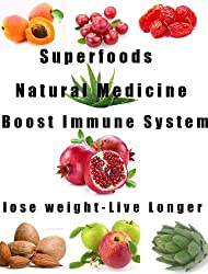 Superfoods-Natural Medicine-Lose Weight-Boost your Immune System- Live a Longer and Healthier Life (Healthy Living Book 1)