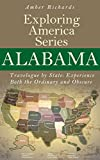 Alabama - Travelogue by State: Experience Both the Ordinary and Obscure (Exploring America Series Book 2)