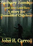 Zachary Zombie and the Lost Boy, A Story for Demented Children