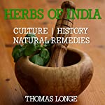 Herbs of India: Indian Herbal Culture, History, and Natural Remedies | Thomas Longe