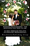img - for Wedding Photography - The Questions You Need To Ask: As Seen Through The Lens Of Industry Professionals book / textbook / text book