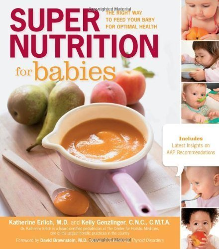 Super Nutrition For Babies: The Right Way To Feed Your Baby For Optimal Health By Katherine Erlich (Mar 1 2012)