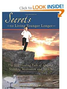 Secrets to Living Younger Longer: The Self-Healing Path of Qigong, Standing Meditation and Tai Chi (Bodymind Healing Publications) [Paperback] — by Dr. Michael Mayer