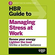 HBR Guide to Managing Stress at Work (       UNABRIDGED) by Harvard Business Review Narrated by Jonathan Yen