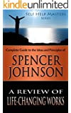Self Help Masters - Spencer Johnson: A Review of Life Changing Works (Self Help Masters Series Book 10)