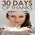 30 Days of Thanks: The Secret to Manifesting Miracles with the Law of Attraction and Grateful Appreciation (       UNABRIDGED) by Lisa Townsend Narrated by Sandra Brautigam