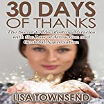 30 Days of Thanks: The Secret to Manifesting Miracles with the Law of Attraction and Grateful Appreciation | Lisa Townsend