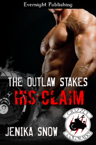 Jenika Snow - The Outlaw Stakes His Claim (The Grizzly MC)