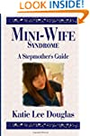 Mini-Wife Syndrome - A Stepmother's G...