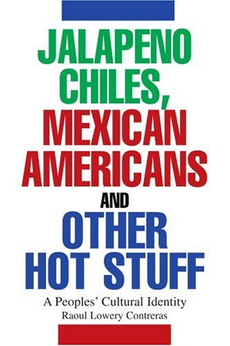 JALAPENO CHILES, MEXICAN AMERICANS AND OTHER HOT STUFF: A Peoples' Cultural Identity