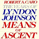 Means of Ascent: The Years of Lyndon Johnson (       UNABRIDGED) by Robert A. Caro Narrated by Grover Gardner