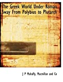 img - for The Greek World Under Roman Sway From Polybius to Plutarch book / textbook / text book