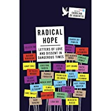 Radical Hope: Letters of Love and Dissent in Dangerous Times | Livre audio Auteur(s) : Carolina De Robertis - editor Narrateur(s) : Adenrele Ojo, Kaleo Griffith