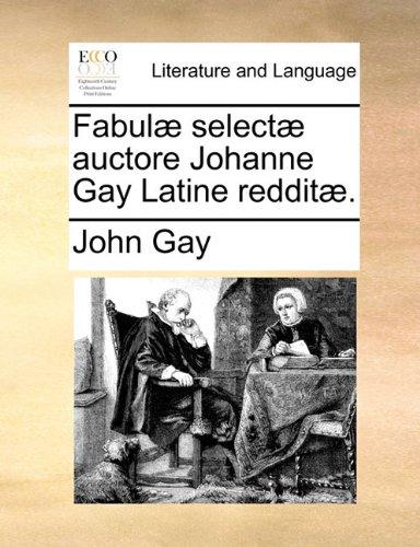 Fabulæ selectæ auctore Johanne Gay Latine redditæ.