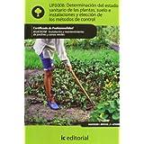 Determinación del estado sanitario de las plantas, suelo e instalaciones y elección de los métodos de control....