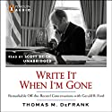 Write It When I'm Gone: Remarkable Off-the-Record Conversations with Gerald R. Ford (       UNABRIDGED) by Thomas M. DeFrank Narrated by Scott Brick