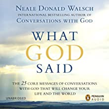 What God Said: The 25 Core Messages of Conversations with God that will Change Your Life and the World (       UNABRIDGED) by Neale Donald Walsch Narrated by Neale Donald Walsch