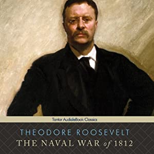 The Naval War of 1812 | [Theodore Roosevelt]
