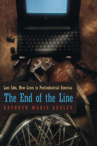 The End of the Line: Lost Jobs, New Lives in Postindustrial America (Morality and Society Series)