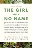The Girl with No Name: The True Story of a Girl Who Lived with Monkeys