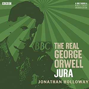 The Real George Orwell: Jura | [Jonathan Holloway]