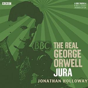 The Real George Orwell: Jura | [Jonathan Holloway]