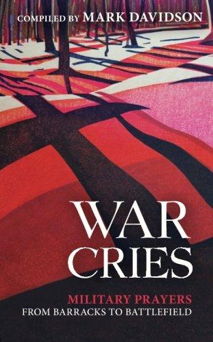 War Cries: Military Prayers from Barracks to Battlefield PDF
