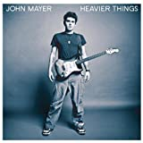 Heavier Things ~ John Mayer