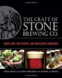 img - for The Craft of Stone Brewing Co.: Liquid Lore, Epic Recipes, and Unabashed Arrogance by Koch, Greg, Wagner, Steve, Clemens, Randy (2011) Hardcover book / textbook / text book