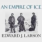 An Empire of Ice: Scott, Shackleton, and the Heroic Age of Antarctic Science Hörbuch von Edward J. Larson Gesprochen von: John Allen Nelson