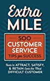 img - for Extra Mile: 500 Customer Service Tips for Success: Tools to Attract, Satisfy, & Retain Even the Most Difficult Customer book / textbook / text book