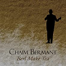 Berl Make Tea (       UNABRIDGED) by Chaim Bermant Narrated by Angus King