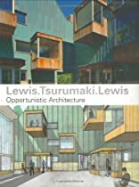 Free Lewis.Tsurumaki.Lewis: Opportunistic Architecture Ebook & PDF Download