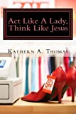 img - for Act Like A Lady, Think Like Jesus book / textbook / text book