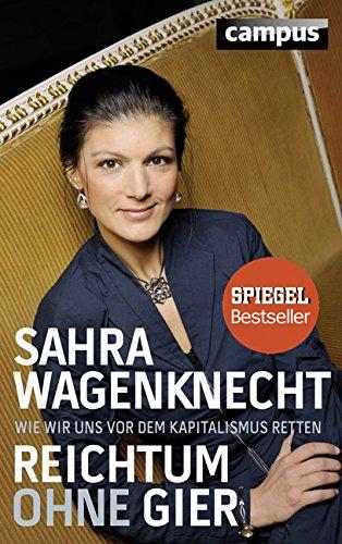 Reichtum ohne Gier: Wie wir uns vor dem Kapitalismus retten das Buch von Sahra Wagenknecht - Preis vergleichen und online kaufen