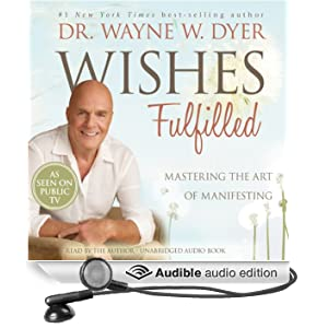 Wishes Fulfilled: Mastering the Art of Manifesting (Unabridged)