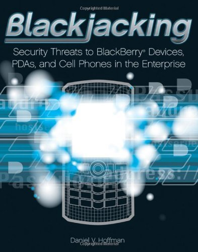 Blackjacking: Security Threats to BlackBerry Devices, PDAs, and Cell Phones in the Enterprise