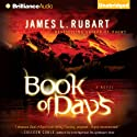 Book of Days: A Novel (       UNABRIDGED) by James L. Rubart Narrated by James L. Rubart