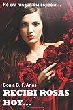 Recibi Rosas Hoy....: Y no es un dia especial... (Spanish Edition)
