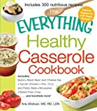 The Everything Healthy Casserole Cookbook: Includes - Bubbly Black Bean and Cheese Dip, Chicken Jambalaya, Seitan Shepard's Pie, Turkey and Summer Squash Mousska, Harvest Fruit Cake