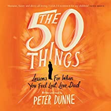 The 50 Things: Lessons for When You Feel Lost, Love Dad | Livre audio Auteur(s) : Peter Dunne Narrateur(s) : Peter Dunne