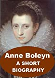 img - for Anne Boleyn - A Short Biography with Illustrations book / textbook / text book