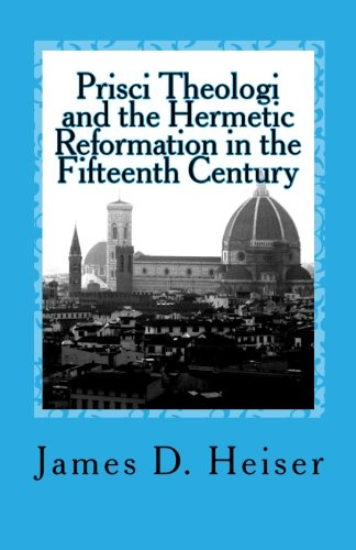 Prisci Theologi and the Hermetic Reformation in the Fifteenth Century