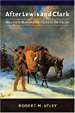 After Lewis and Clark: Mountain Men and the Paths to the Pacific (0803295642) by Utley, Robert M.