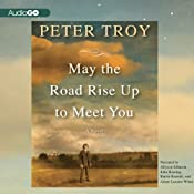 May the Road Rise Up to Meet You: A Novel | [Peter Troy]