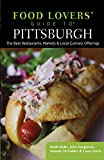 Food Lovers  Guide to® Pittsburgh: The Best Restaurants, Markets & Local Culinary Offerings (Food Lovers  Series)