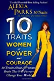 10 TRAITS Women of Power and Courage: 10 Truths About A Woman's Brain That Will Forever Change Your World