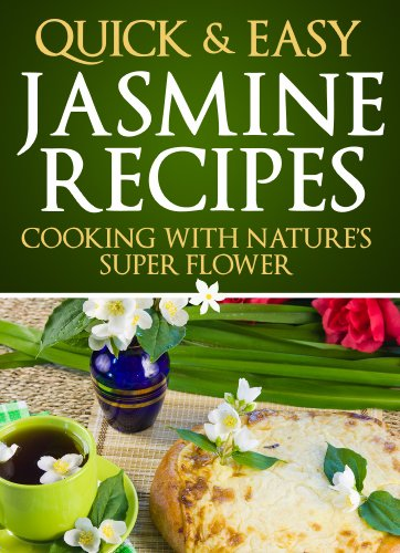 Jasmine Recipes: Cooking with Nature's Super Flower (Quick and Easy Series)